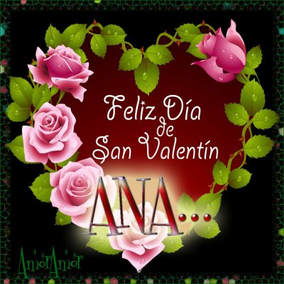 Feliz Día de San Valentin…ANA…